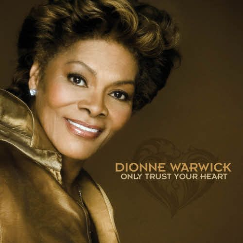 Dionne Warwick: Only trust your heart