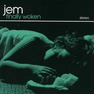 Jem: Finally woken